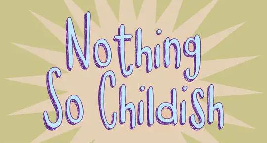 Nothing So Childish